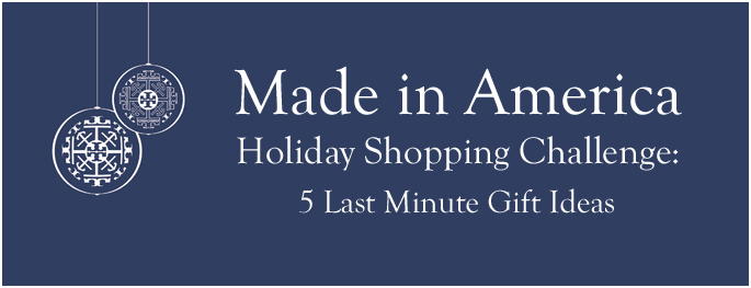 Made in America Holiday Shopping Challenge: 5 Last Minute Gift Ideas