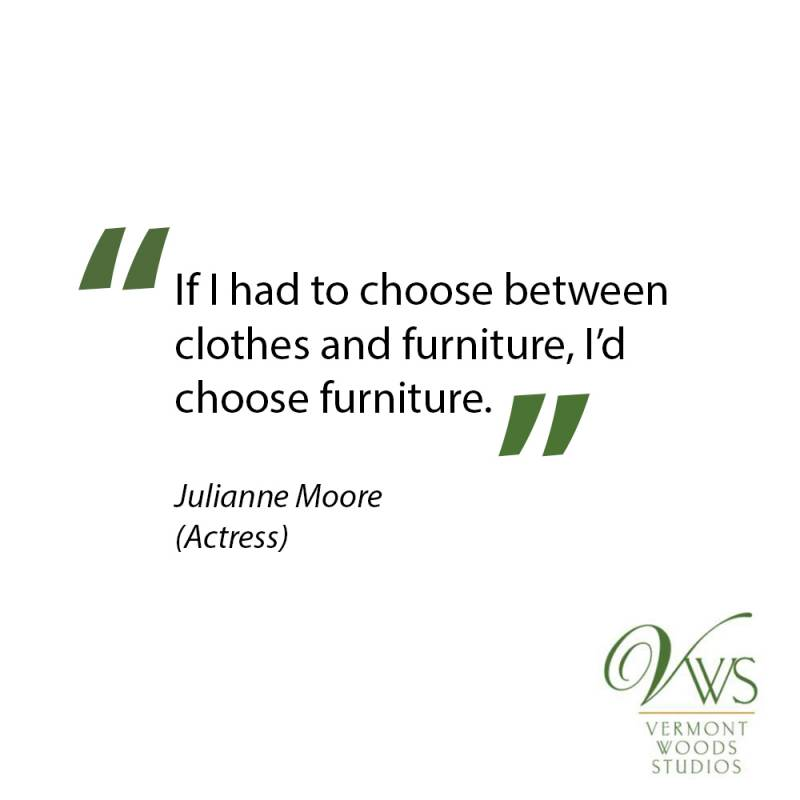 If I had to choose between clothes and furniture, I'd choose furniture.