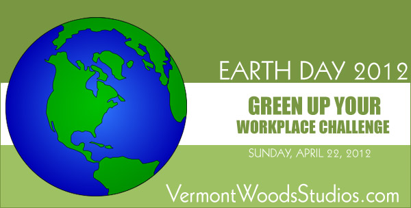 Earth Day 2012, Green Up Your Workplace Challenge